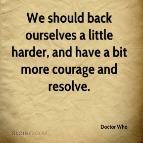 We should back ourselves a little harder, and have a bit more courage and resolve.
