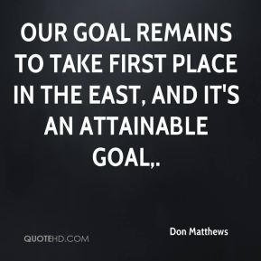Don Matthews - Our goal remains to take first place in the East, and it's an attainable goal.