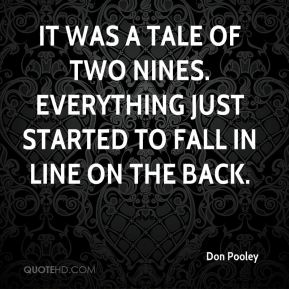 Don Pooley - It was a tale of two nines. Everything just started to fall in line on the back.