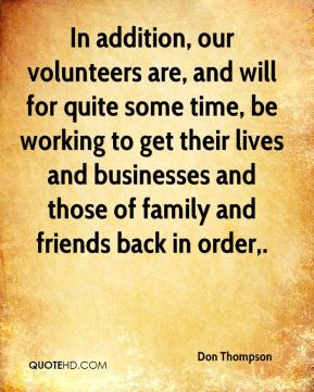 In addition, our volunteers are, and will for quite some time, be working to get their lives and businesses and those of family and friends back in order.