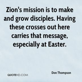 Don Thompson - Zion's mission is to make and grow disciples. Having these crosses out here carries that message, especially at Easter.