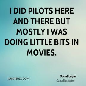 I did pilots here and there but mostly I was doing little bits in movies.