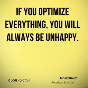 If you optimize everything, you will always be unhappy.