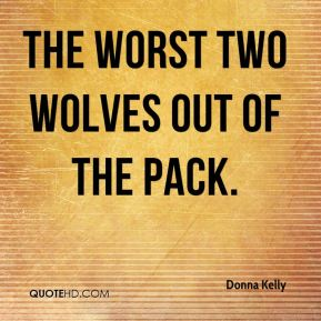 Donna Kelly - the worst two wolves out of the pack.