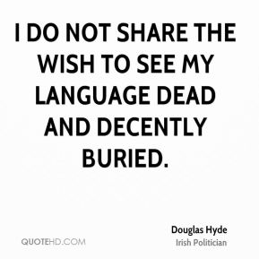 I do not share the wish to see my language dead and decently buried.
