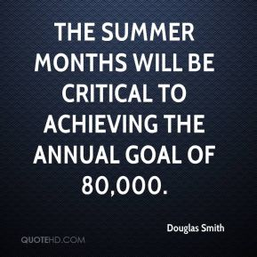 The summer months will be critical to achieving the annual goal of 80,000.