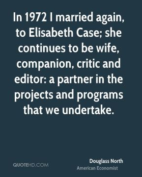 In 1972 I married again, to Elisabeth Case; she continues to be wife, companion, critic and editor: a partner in the projects and programs that we undertake.