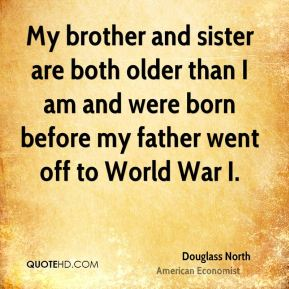 Douglass North - My brother and sister are both older than I am and were born before my father went off to World War I.