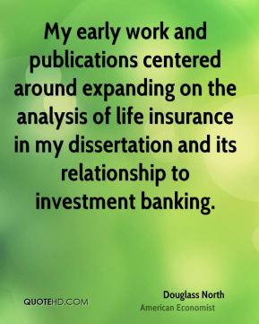 My early work and publications centered around expanding on the analysis of life insurance in my dissertation and its relationship to investment banking.
