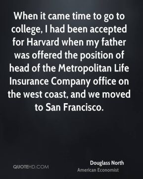 When it came time to go to college, I had been accepted for Harvard when my father was offered the position of head of the Metropolitan Life Insurance Company office on the west coast, and we moved to San Francisco.