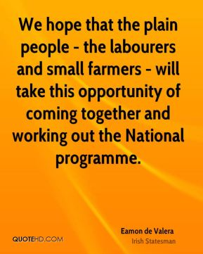 We hope that the plain people - the labourers and small farmers - will take this opportunity of coming together and working out the National programme.