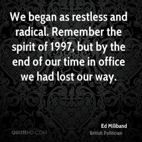 Ed Miliband - We began as restless and radical. Remember the spirit of 1997, but by the end of our time in office we had lost our way.