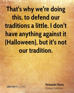 That's why we're doing this, to defend our traditions a little. I don't have anything against it (Halloween), but it's not our tradition.