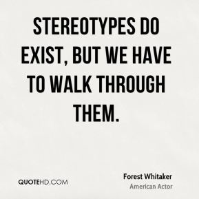 Forest Whitaker - Stereotypes do exist, but we have to walk through them.