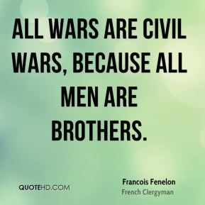 All wars are civil wars, because all men are brothers.