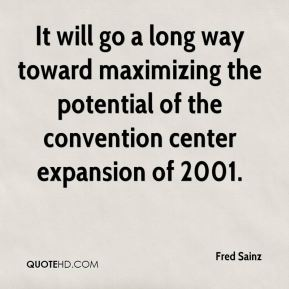 Fred Sainz - It will go a long way toward maximizing the potential of the convention center expansion of 2001.