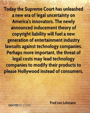 Today the Supreme Court has unleashed a new era of legal uncertainty on America's innovators. The newly announced inducement theory of copyright liability will fuel a new generation of entertainment industry lawsuits against technology companies. Perhaps more important, the threat of legal costs may lead technology companies to modify their products to please Hollywood instead of consumers.