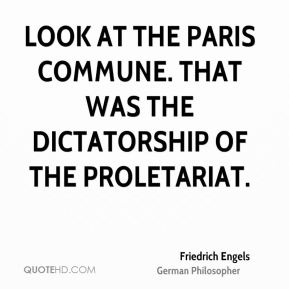 Friedrich Engels - Look at the Paris Commune. That was the Dictatorship of the Proletariat.