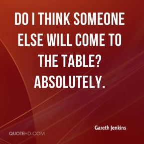 Gareth Jenkins - Do I think someone else will come to the table? Absolutely.