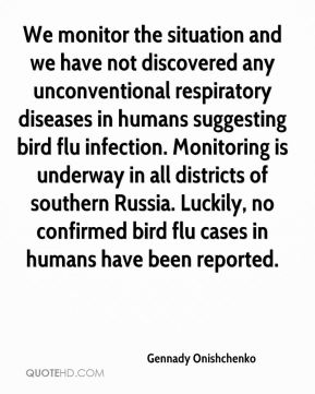 Gennady Onishchenko - We monitor the situation and we have not discovered any unconventional respiratory diseases in humans suggesting bird flu infection. Monitoring is underway in all districts of southern Russia. Luckily, no confirmed bird flu cases in humans have been reported.