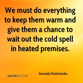 Gennady Onishchenko - We must do everything to keep them warm and give them a chance to wait out the cold spell in heated premises.