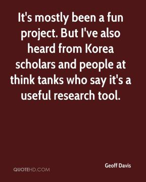 Geoff Davis - It's mostly been a fun project. But I've also heard from Korea scholars and people at think tanks who say it's a useful research tool.