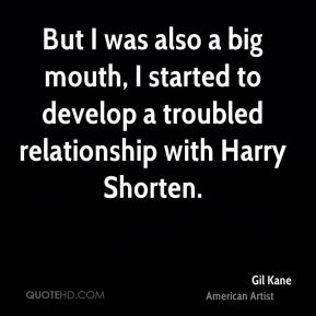 Gil Kane - But I was also a big mouth, I started to develop a troubled relationship with Harry Shorten.