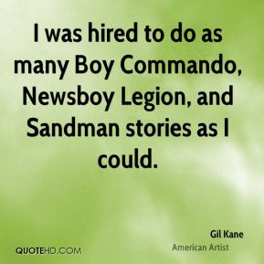 Gil Kane - I was hired to do as many Boy Commando, Newsboy Legion, and Sandman stories as I could.