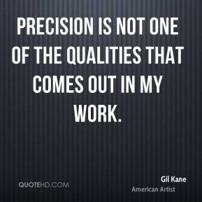 Gil Kane - Precision is not one of the qualities that comes out in my work.