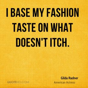 I base my fashion taste on what doesn't itch.
