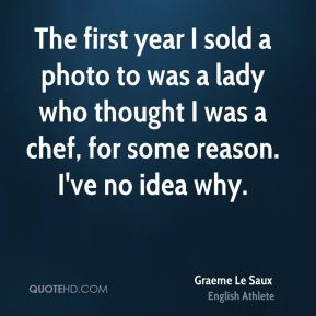 The first year I sold a photo to was a lady who thought I was a chef, for some reason. I've no idea why.