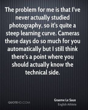 The problem for me is that I've never actually studied photography, so it's quite a steep learning curve. Cameras these days do so much for you automatically but I still think there's a point where you should actually know the technical side.