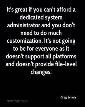 It's great if you can't afford a dedicated system administrator and you don't need to do much customization. It's not going to be for everyone as it doesn't support all platforms and doesn't provide file-level changes.