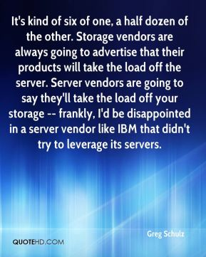 It's kind of six of one, a half dozen of the other. Storage vendors are always going to advertise that their products will take the load off the server. Server vendors are going to say they'll take the load off your storage -- frankly, I'd be disappointed in a server vendor like IBM that didn't try to leverage its servers.