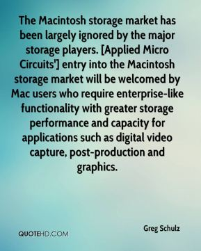 Greg Schulz - The Macintosh storage market has been largely ignored by the major storage players. [Applied Micro Circuits'] entry into the Macintosh storage market will be welcomed by Mac users who require enterprise-like functionality with greater storage performance and capacity for applications such as digital video capture, post-production and graphics.