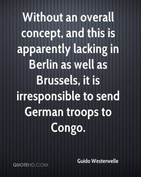 Guido Westerwelle - Without an overall concept, and this is apparently lacking in Berlin as well as Brussels, it is irresponsible to send German troops to Congo.