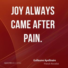 Joy always came after pain.