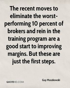 Guy Moszkowski - The recent moves to eliminate the worst-performing 10 percent of brokers and rein in the training program are a good start to improving margins. But these are just the first steps.