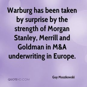 Warburg has been taken by surprise by the strength of Morgan Stanley, Merrill and Goldman in M&A underwriting in Europe.