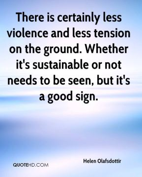 Helen Olafsdottir - There is certainly less violence and less tension on the ground. Whether it's sustainable or not needs to be seen, but it's a good sign.