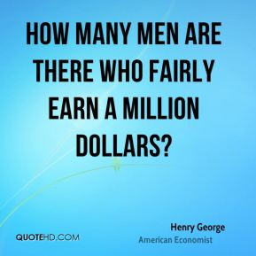 How many men are there who fairly earn a million dollars?