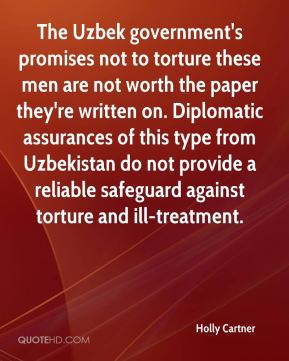 The Uzbek government's promises not to torture these men are not worth the paper they're written on. Diplomatic assurances of this type from Uzbekistan do not provide a reliable safeguard against torture and ill-treatment.