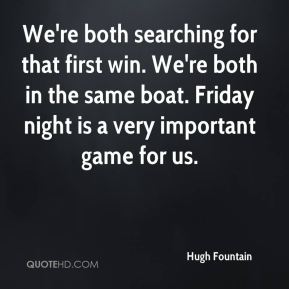 Hugh Fountain - We're both searching for that first win. We're both in the same boat. Friday night is a very important game for us.