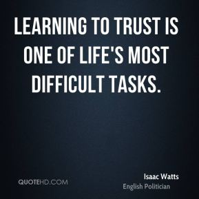 Learning to trust is one of life's most difficult tasks.
