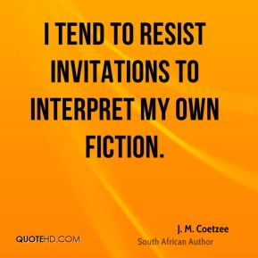 I tend to resist invitations to interpret my own fiction.