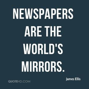 James Ellis - Newspapers are the world's mirrors.