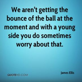 James Ellis - We aren't getting the bounce of the ball at the moment and with a young side you do sometimes worry about that.