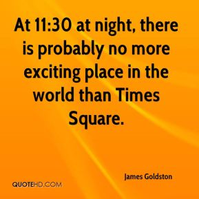 At 11:30 at night, there is probably no more exciting place in the world than Times Square.