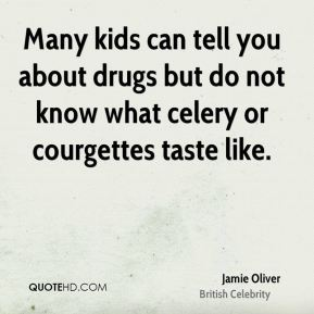 Many kids can tell you about drugs but do not know what celery or courgettes taste like.