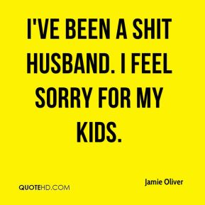 Jamie Oliver - I've been a shit husband. I feel sorry for my kids.
